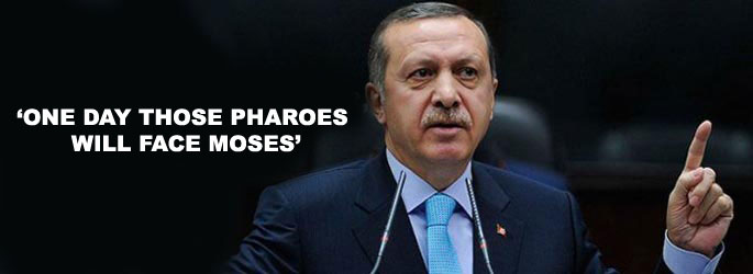 Erdogan: A Moses will oppose tyranny of these pharoahs