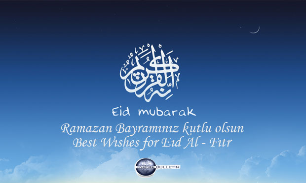 World Bulletin Team Wishes Happy Eid Al-Fitr to everyone