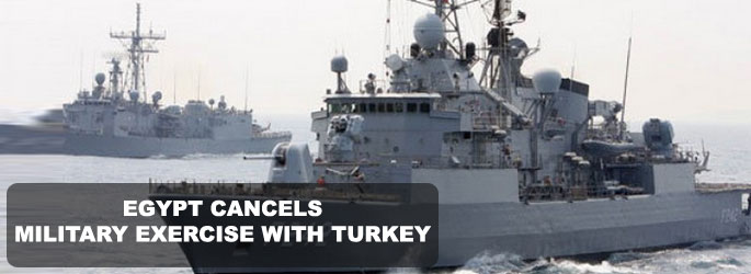 Egypt cancels military exercise with Turkey