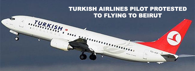 Turkish Airlines pilot protested to flying to Beirut