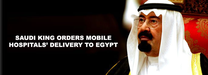Saudi king orders mobile hospitals' delivery to Egypt